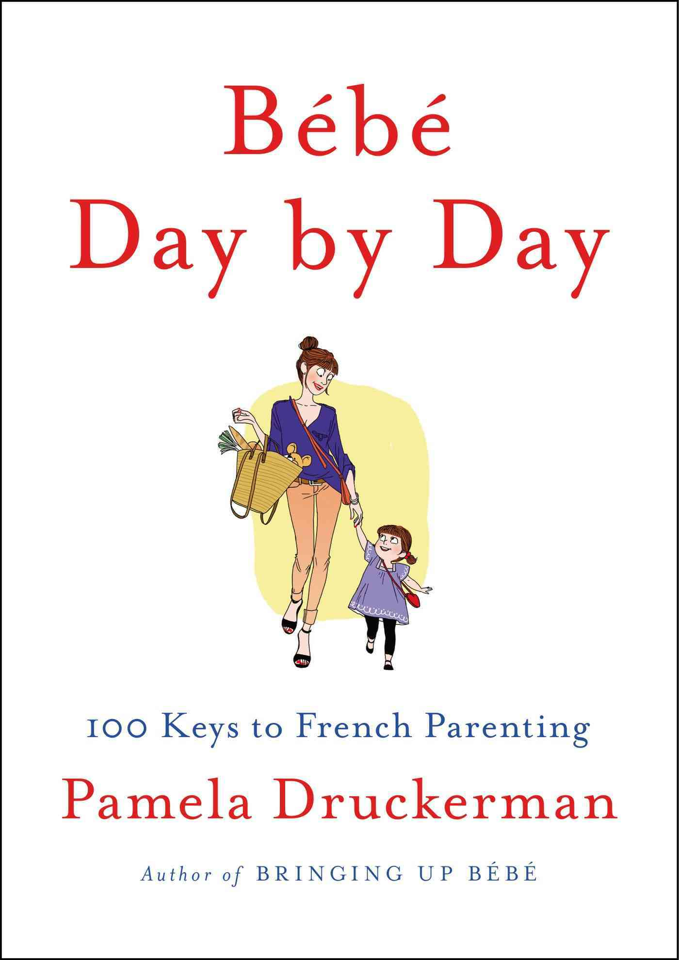 Bebe Day by Day By Druckerman, Pamela
